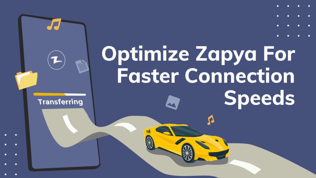 How to Optimize Zapya for Faster Connection Speeds